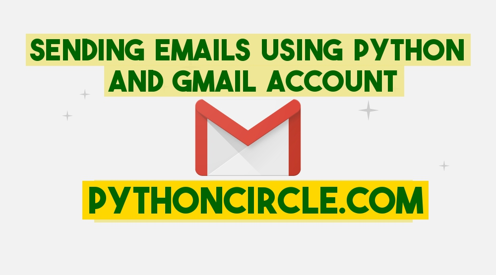 Sending Emails Using Python and Gmail - https://www pythoncircle com